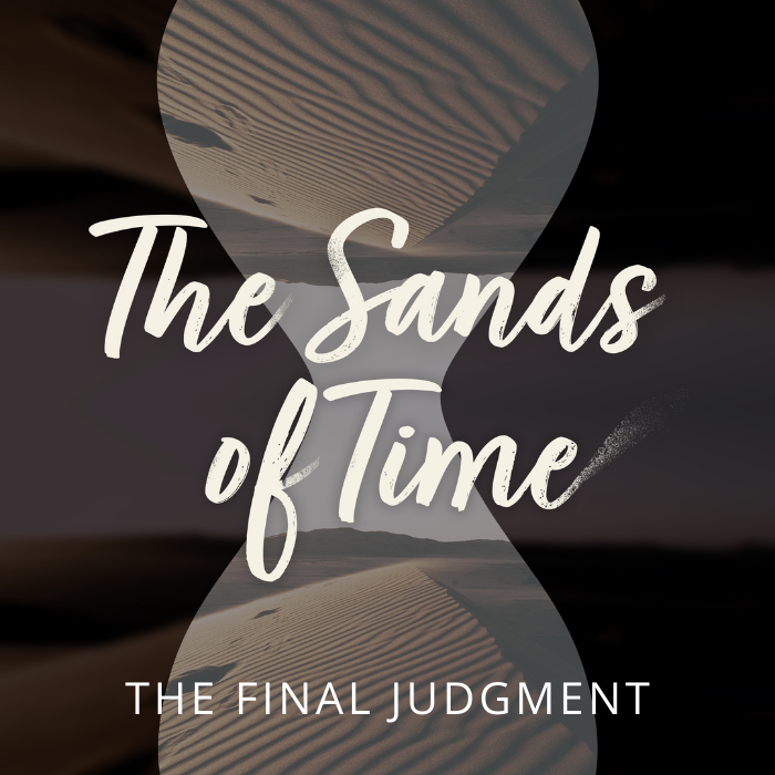 hourglass with sand, text: the sands of time, the final judgment