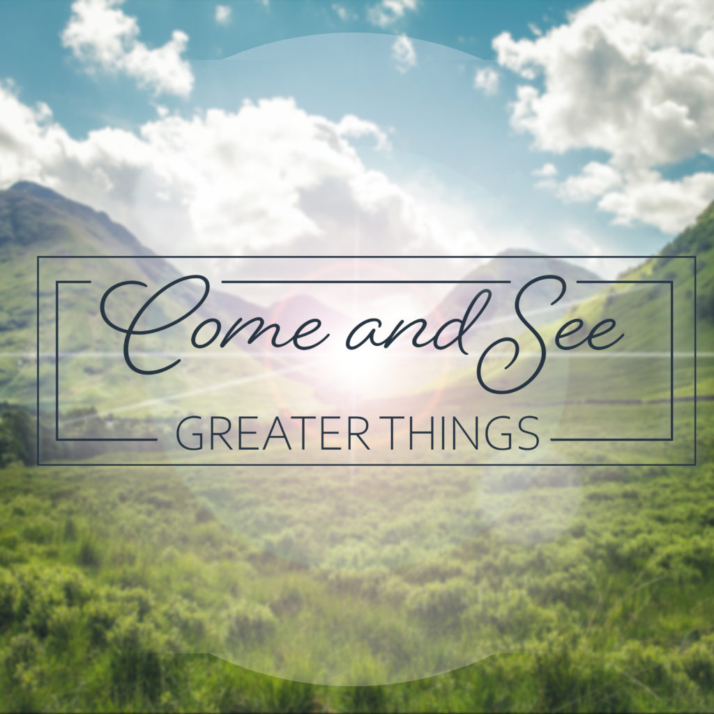 "blue sky with clouds, green field and hills, text over it says ""come and see greater things"""